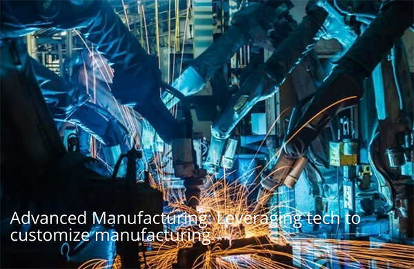 Advanced Manufacturing: Leveraging tech to customize manufacturing